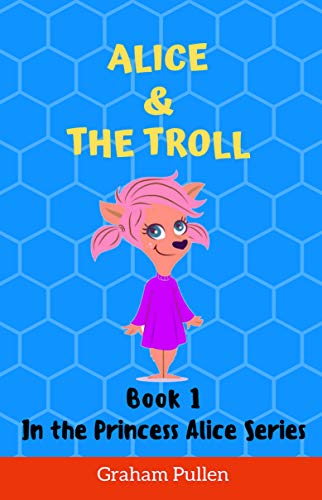 Alice & the Troll: An internet stranger danger adventure (The Princess Alice Series of Online Safety Adventures Book 1) (English Edition)