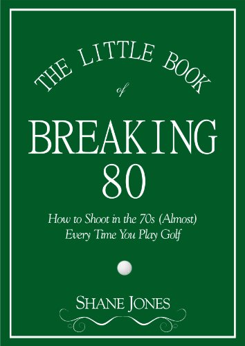 The Little Book of Breaking 80 - How to Shoot in the 70s (Almost) Every Time You Play Golf (English Edition)