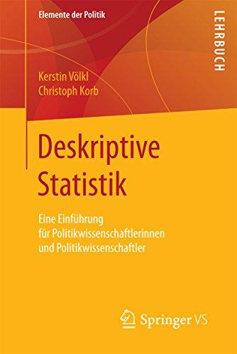 Deskriptive Statistik: Eine Einführung für Politikwissenschaftlerinnen und Politikwissenschaftler (Elemente der Politik)