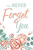 I'll Never Forget You: Password Logbook & Vault Keeper, Username & Website, Floral Design (Size 6x9, Band 1)