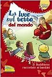La luce sul tetto del mondo. Il buddhismo raccontato ai bambini...