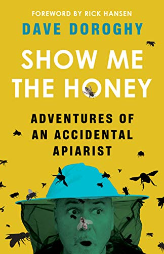 Image of Show Me the Honey: Adventures of an Accidental Apiarist