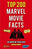 Top 200 Marvel Movie Facts: An Unofficial Trivia Guide