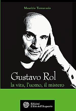 Gustavo Rol: La vita, luomo, il mistero (Uomini storia e misteri)