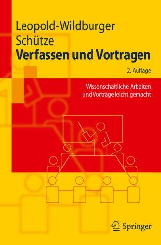 Verfassen und Vortragen: Wissenschaftliche Arbeiten und Vorträge leicht gemacht (Springer-Lehrbuch) (German Edition)
