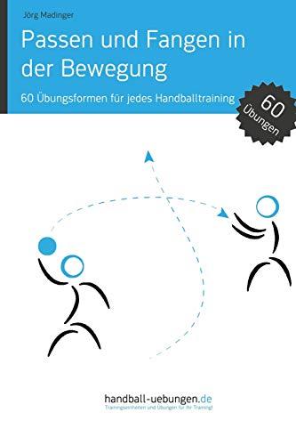 Passen und Fangen in der Bewegung: 60 Übungsformen für jedes Handballtraining