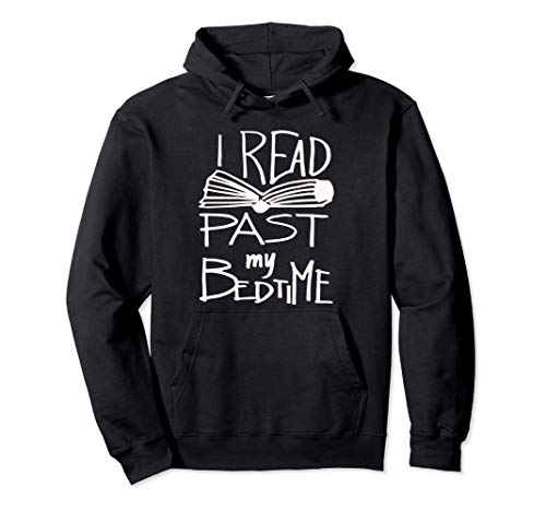 I Read Past My Bedtime - Book Lover Reader Reading Quote Pullover Hoodie