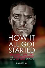 How It All Got Started: Lessons in Life, Art and Entrepreneurship from Hip Hop Icons