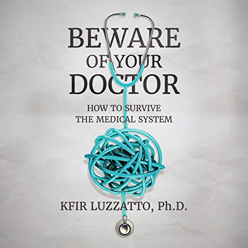 Beware of Your Doctor: How to Survive the Medical System audiobook cover art