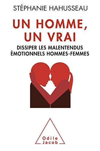 Un homme, un vrai: Dissiper les malentendus émotionnels hommes-femmes (OJ.PSYCHOLOGIE)