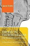 The Key to Thyroid Health: The Thyroid Solution Diet: Thyroid Solution Diet & Natural Treatment Book For Thyroid Problems & Hypothyroidism Revealed!