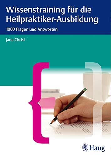 Wissenstraining für die Heilpraktiker-Ausbildung: 1000 Fragenund Antworten