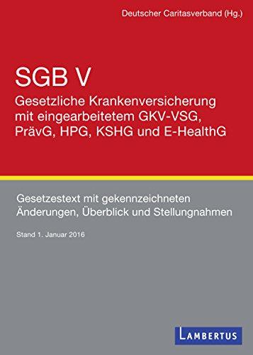 SGB V - Gesetzliche Krankenversicherung mit eingearbeitetem GKV-VSG, PrävG, HPG, KHSG und E-HealthG: Gesetzestext mit gekennzeichneten Änderungen, Überblick und Stellungnahmen (German Edition)