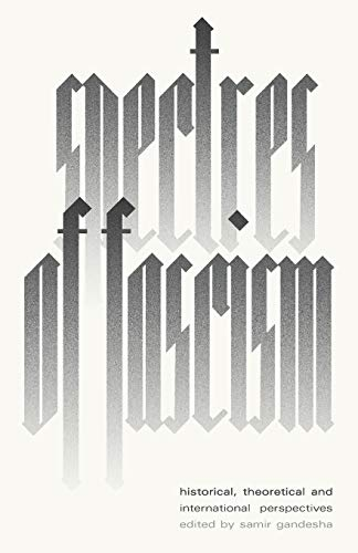 Spectres of Fascism: Historical, Theoretical and International Perspectives