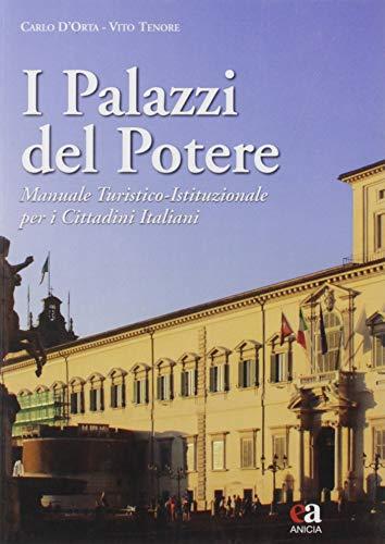 I palazzi del potere. Manuale turistico-istituzionale per i cittadini italiani. Ediz. illustrata