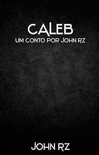 Caleb: Um conto por John Rz (Portuguese Edition)