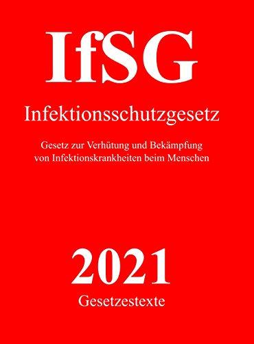 Infektionsschutzgesetz - IfSG: Gesetzestext für Studium, Ausbildung und Praxis, für Mediziner, Heilpraktiker und zur Vorbereitung auf die amtsärztliche Prüfung und Heilerlaubnis