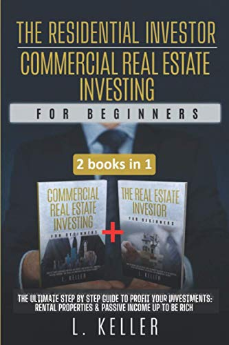 Real Estate Investing Books! - THE RESIDENTIAL INVESTOR. COMMERCIAL REAL ESTATE INVESTING for beginners: The ultimate step by step guide to profit your investments: Rental Properties & Passive Income up to be rich