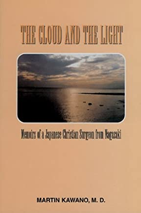 The Cloud and the Light: Memoirs of a Japanese Christian Surgeon from Nagasaki