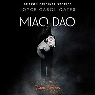 Miao Dao     Dark Corners Collection, Book 4              Written by:                                                                                                                                 Joyce Carol Oates                               Narrated by:                                                                                                                                 Amy Landon                      Length: 2 hrs and 30 mins     Not rated yet     Overall 0.0