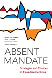 Absent Mandate: Strategies and Choices in Canadian Elections