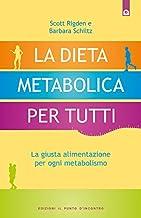 La dieta metabolica per tutti: La giusta alimentazione per ogni metabolismo (Salute e benessere) (Italian Edition)