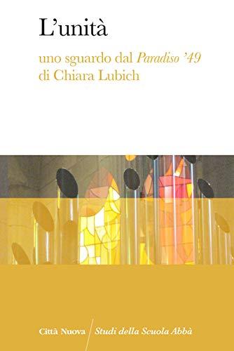 L'unità. Uno sguardo dal Paradiso '49 di Chiara Lubich