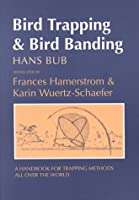 Bird Trapping and Bird Banding: A Handbook for Trapping Methods All over the World