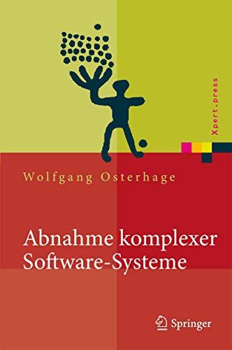 Abnahme komplexer Software-Systeme: Das Praxishandbuch (Xpert.press)