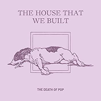 The House That We Built