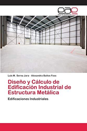 Diseño y cálculo de Edificación Industrial de estructura metálica: edificaciones industriales (Spanish Edition)