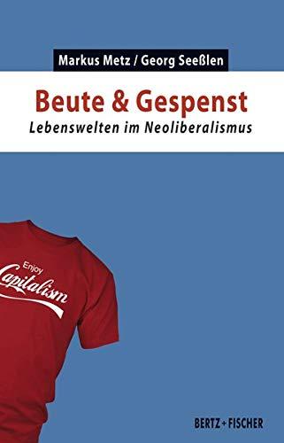 Beute & Gespenst: Lebenswelten im Neoliberalismus (Kapital & Krise)