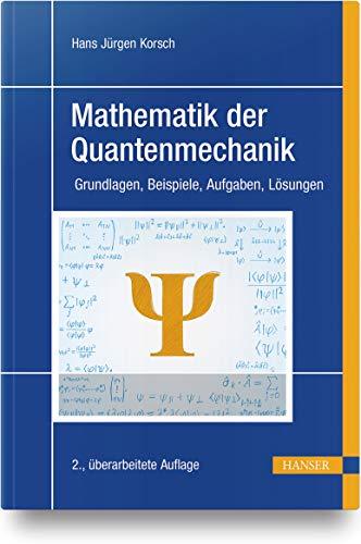 Mathematik der Quantenmechanik: Grundlagen, Beispiele, Aufgaben, Lösungen