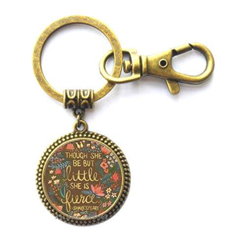 Though She Be But Little Key Ring,Quote Key Ring,Quote Jewelry,Though She Be But Little She is Fierce Keychain.Y0100
