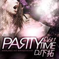 Party Time Vol.1 -Amazing Hit Mainstream- / DJ 下拓
