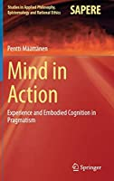 Mind in Action: Experience and Embodied Cognition in Pragmatism (Studies in Applied Philosophy, Epistemology and Rational Ethics, 18)