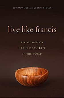 Live Like Francis: Reflections on Franciscan Life in the World by [Leonard Foley, Jovian Weigel]