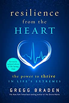 Resilience from the Heart: The Power to Thrive in Life's Extremes by [Gregg Braden]
