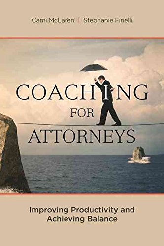 [(Coaching for Attorneys : Improving Productivity and Achieving Balance)] [By (author) Cami McLaren ] published on (November, 2014)