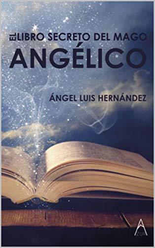 El libro secreto del Mago Angélico