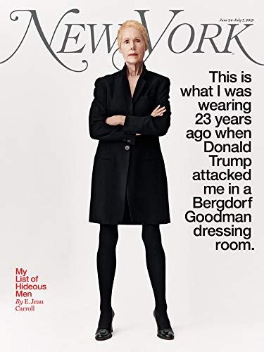 New York Magazine (June 24, 2019 - July 7, 2019) E. Jean Carroll: Donald Trump attacked me in the dressing room of Bergdorf Goodman