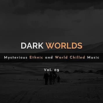 Dark Worlds - Mysterious Ethnic And World Chilled Music Vol. 09