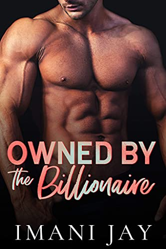 Owned By The Billionaire: A Short Steamy Curvy Girl Instalove Cinderella Romance (Owned Body & Soul)