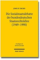 Welcher Sozialstaat?: Ideologie Und Wissenschaftsverstandnis in Den Debatten Der Bundesdeutschen Staatsrechtslehre 1949-1990 (Grundlagen der Rechtswissenschaft)