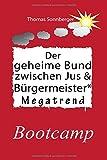 Der geheime Bund zwischen Jus und Bürgermeister: Bootcamp, Recht und Druchblick (Emotionen/ Selbstorganisation) (German Edition)