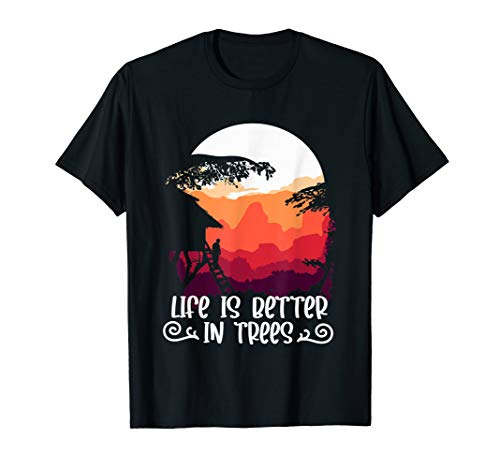 Treehouse - Life is better in Trees Treehouse T-Shirt