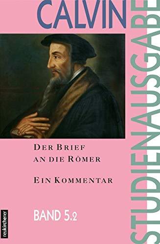 Der Brief an die Römer: Ein Kommentar: 5.2 (Calvin-Studienausgabe)