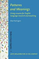 Patterns and Meanings: Using Corpora for English Language Research and Teaching (Studies in Corpus Linguistics)