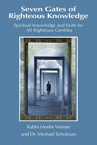 Seven Gates of Righteous Knowledge: A Compendium of Spiritual Knowledge and Faith for the Noahide Movement and All Righteous Gentiles