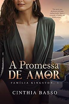 A promessa de amor (Família Kingston Livro 3) por [Cinthia  Basso]